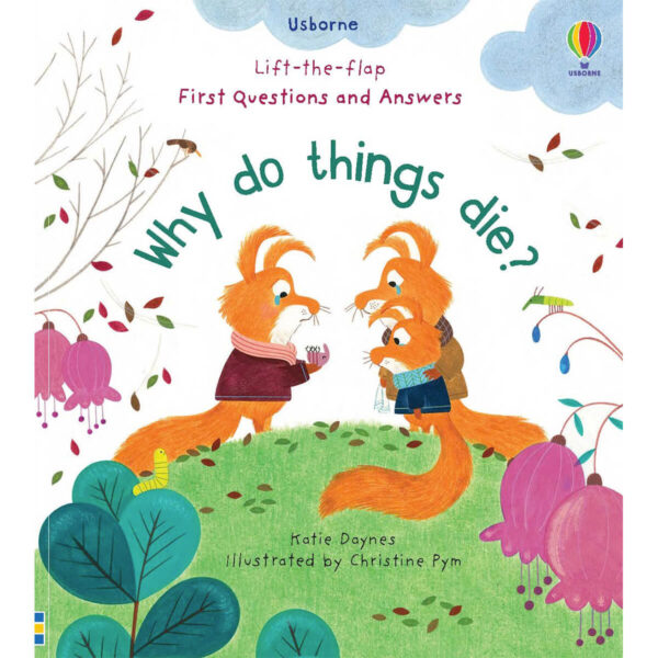 Carte pentru copii - Lift-the-Flap First Questions and Answers Why Do Things Die - Usborne