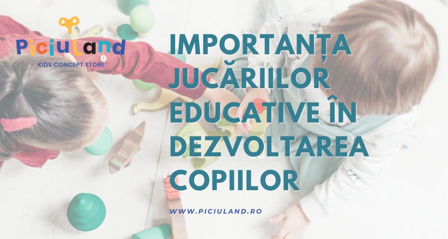 Importanta jucariilor educative in dezvoltarea copiilor.